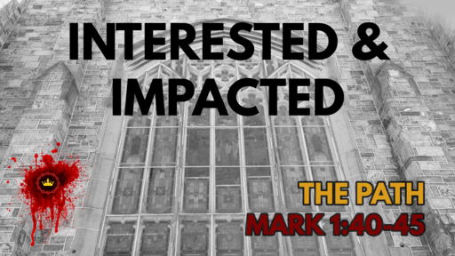 Interested & Impacted: Mark 1:40-45