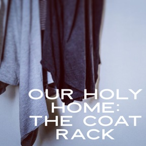 Our Holy Home: The Coat Rack