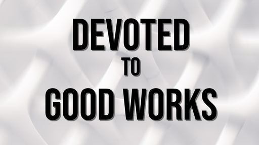 Devoted to Good Works
