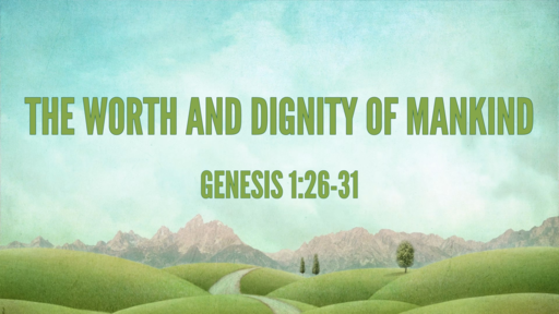 The Worth and Dignity of Mankind