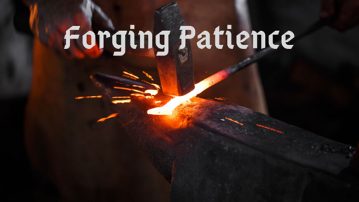 Forging Patience