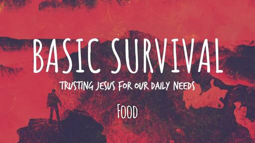 Basic Survival: Trusting Jesus for our Daily Needs