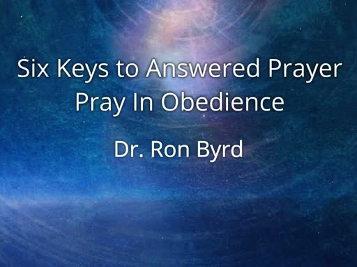 Six Keys to Answered Prayer , Part 3 -- Pray In Obedience