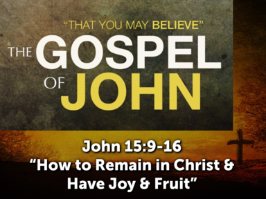 How to Remain in Christ & Have Joy & Fruit