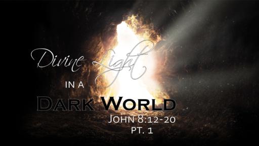 Divine Light in a Dark World, Part 1