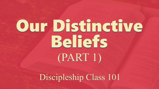 Our Distinctive Beliefs (part 1)