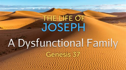 A Dysfunctional Family | Genesis 37:1-36 | Luke Rosenberger