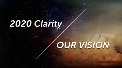 01/19/2020  2020 Clarity: Our Vision  Proverbs 29:18