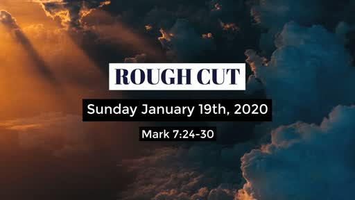 Sunday January 19th, 2020 Mark 7:24-30 Rough Cut