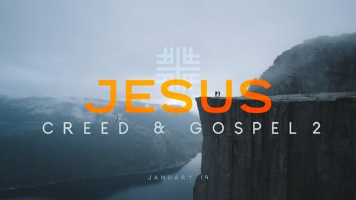 January 19, 2020 - JESUS, Creed & Gospel 2