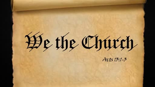 """January 19th, 2020: """"We The Church"""" Acts 13:1-3"""