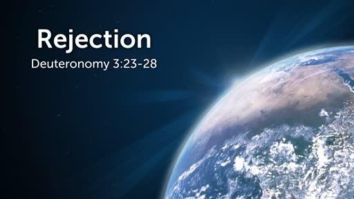 Deuteronomy 3:23-28 / Rejection