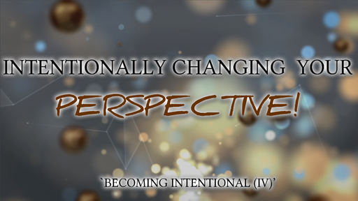 Intentionally Changing Your Perspective