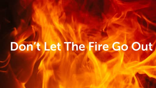 Don't Let The Fire Go Out