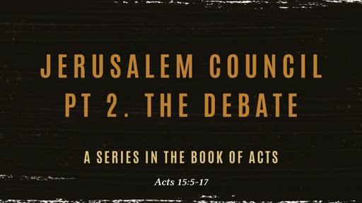 Jerusalem Council pt 2. The Debate: Faith vs Works