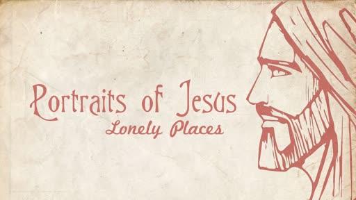 Portraits of Jesus - Lonely Places