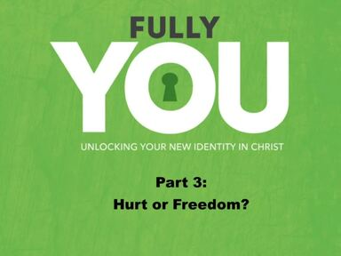 Fully You Part 3:  Hurt Or Freedom
