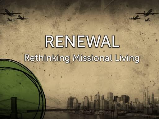 Renewal: Part 2 Rethinking Missional Living