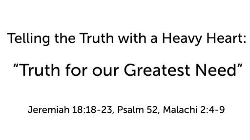 """Telling the Truth with a Heavy Heart:  """"Truth for our Greatest Need"""""""