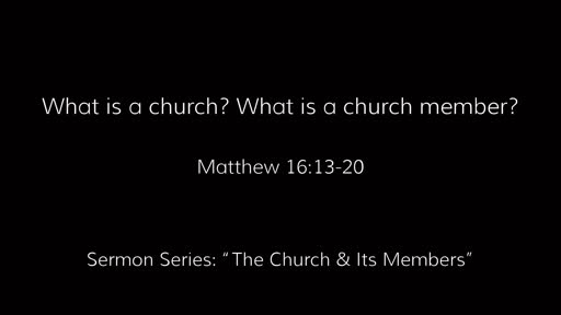 What is a church? What is a church member?