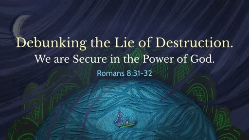 (Rom 8:31-32) Debunking the Lie of Destruction: We are Secure in the Power God.