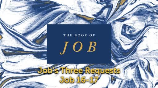 Wednesday, January 22 - PM - Job 16-17 - Job's Three Requests