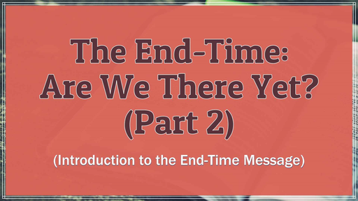 The End-Time: Are We There Yet? (part 2)