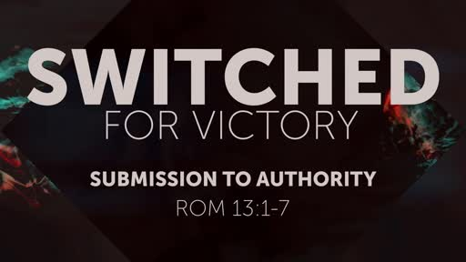 Rom 13:1-7 Switched for Victory, Submission to Authority