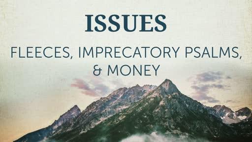 Fleeces, Inprecatory Psalms, & Money
