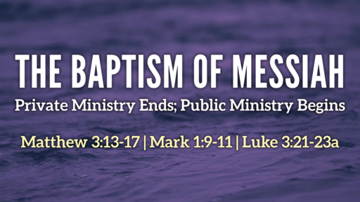 2020-01-19 PM (TM) - Life of Christ: #19 - The Baptism of Messiah