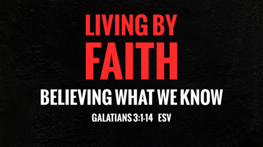 Living By Faith: Believing What We Know