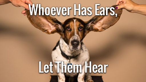 Whoever Has Ears Let Them Hear