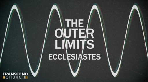 THE OUTER LIMITS: ECCLESIASTES-The Hope Of Joy & Satisfaction: Ecclesiastes 2:17-26