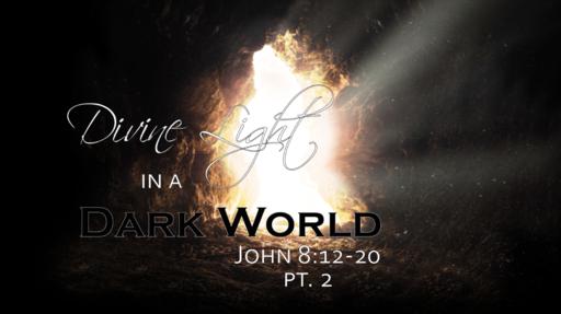 Divine Light in a Dark World, Part 2