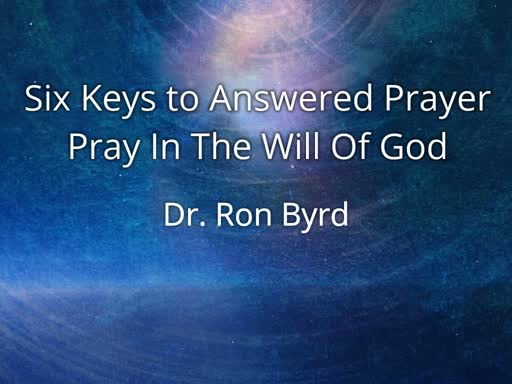 Six Keys to Answered Prayer, Part 4 - Pray In the Will of God