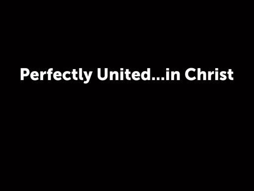 Perfectly United...in Christ