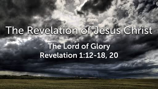 Sunday, January 26 - AM - The Lord of Glory - Revelation 1:12-18, 20