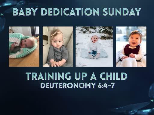 Baby Dedication Sunday-- Training Up a Child