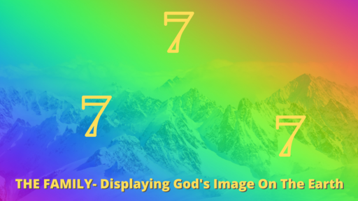 777 pt2- The Family Displaying God's Image