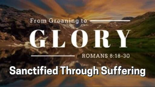 Sanctified Through Sufferring Part 1