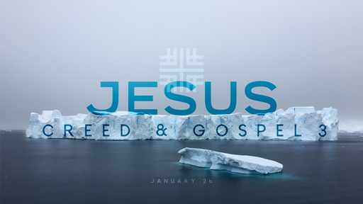 January 26, 2020 - JESUS, Creed & Gospel 3