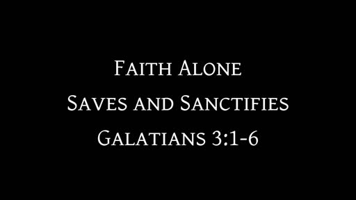 Faith Alone Saves and Sanctifies