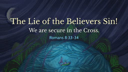 (Romans 8:33-34) The Lie of the Believers Sin!
