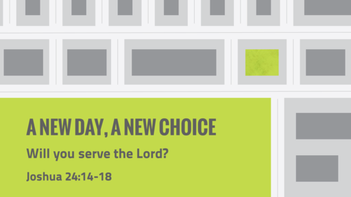 Joshua 24: 14-18 - A New Day, A New Choice