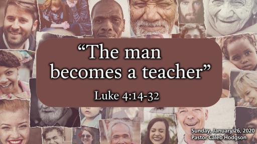 1 26 20 Sermon - The Man Becomes A Teacher