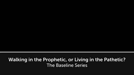 Walking in the Prophetic, or Living in the Pathetic? (3)