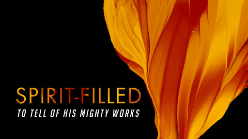 Spirit-filled to tell of His Mighty Works