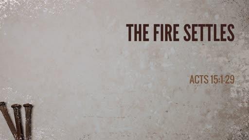 The Fire Settles