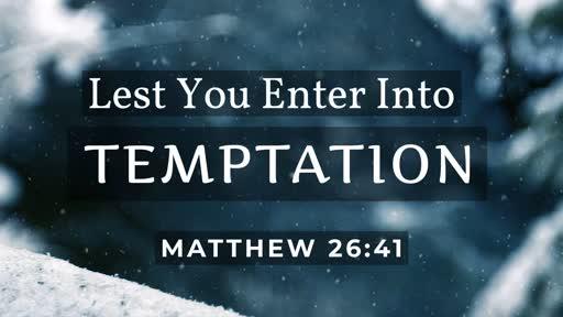 493 - Lest You Enter Into Temptation