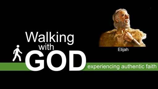 Walking With God — Elijah